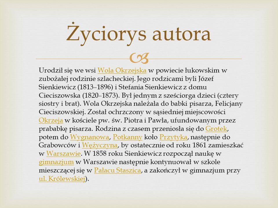  Życiorys autora Urodził się we wsi Wola Okrzejska w powiecie łukowskim w zubożałej rodzinie szlacheckiej.
