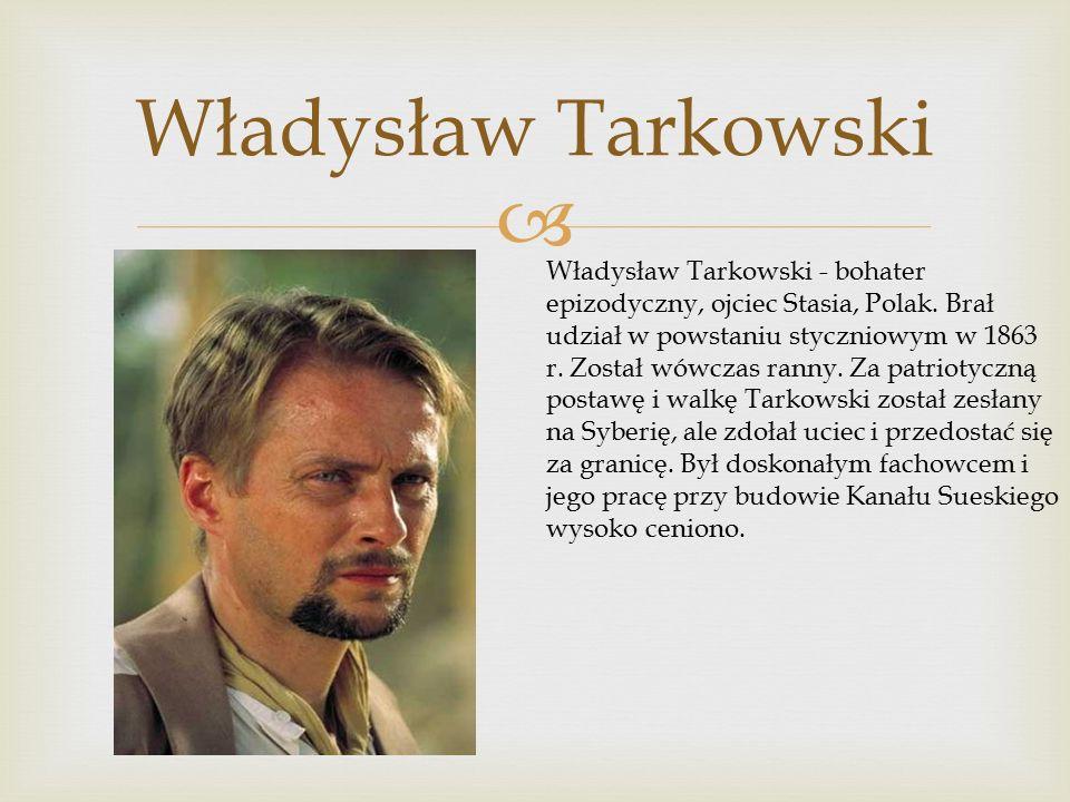  Władysław Tarkowski Władysław Tarkowski - bohater epizodyczny, ojciec Stasia, Polak.