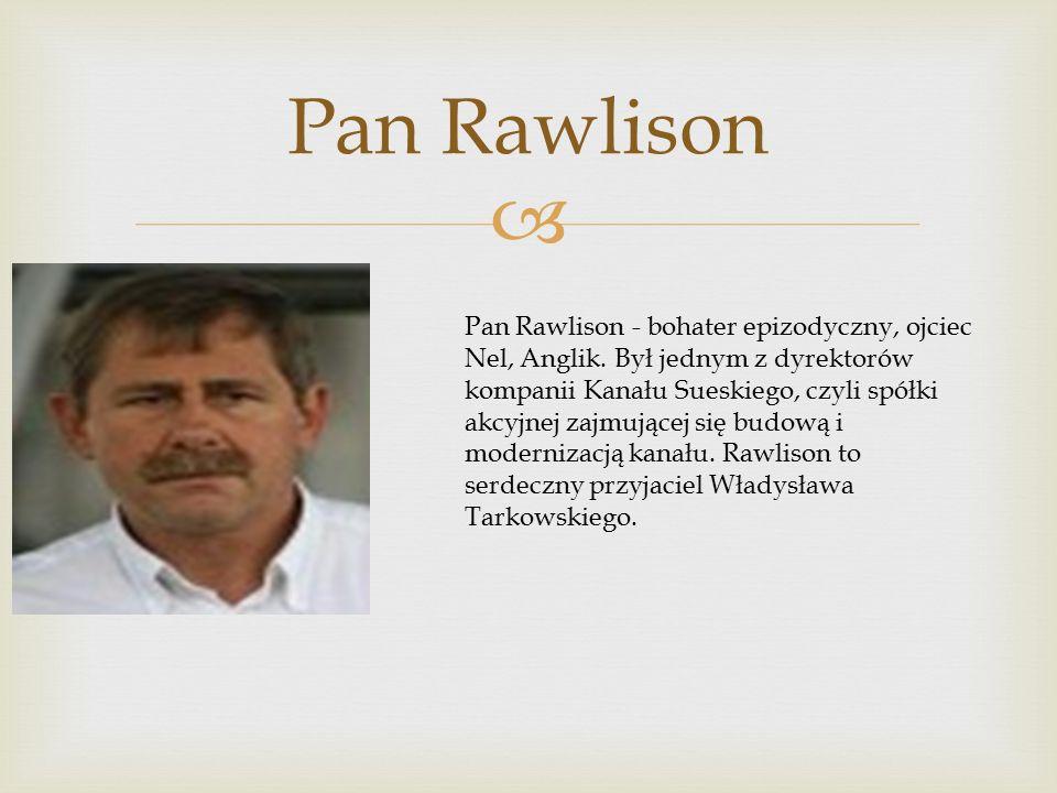  Pan Rawlison Pan Rawlison - bohater epizodyczny, ojciec Nel, Anglik.