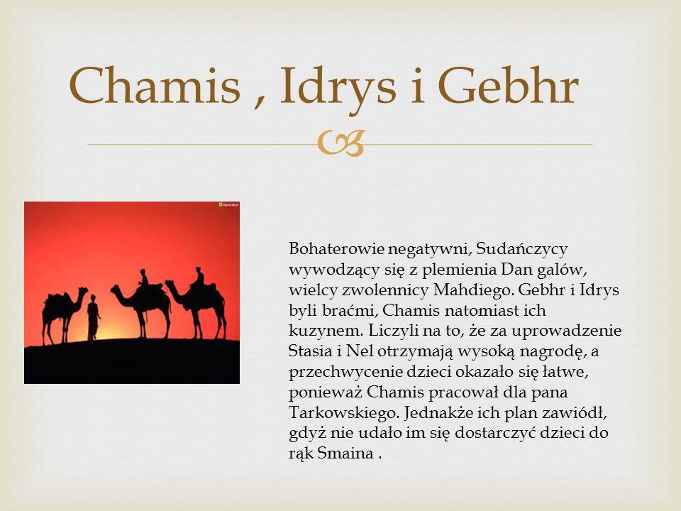  Chamis, Idrys i Gebhr Bohaterowie negatywni, Sudańczycy wywodzący się z plemienia Dan galów, wielcy zwolennicy Mahdiego.
