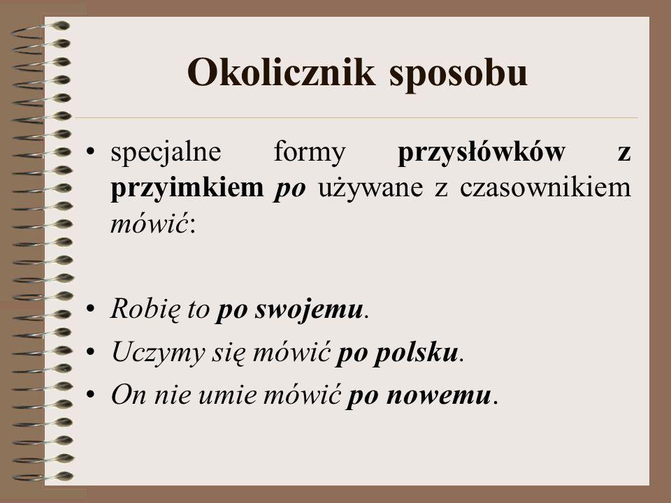 Okolicznik sposobu specjalne formy przysłówków z przyimkiem po używane z czasownikiem mówić: Robię to po swojemu. Uczymy się mówić po polsku. On nie u