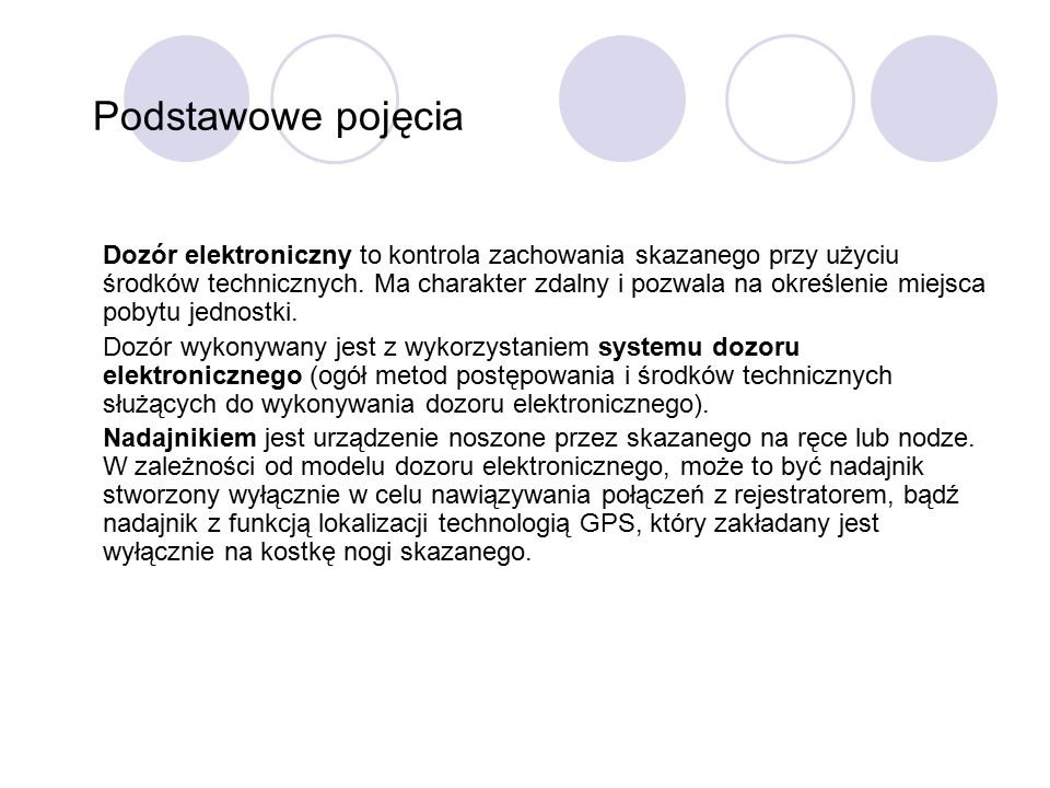 Podstawowe pojęcia Dozór elektroniczny to kontrola zachowania skazanego przy użyciu środków technicznych.