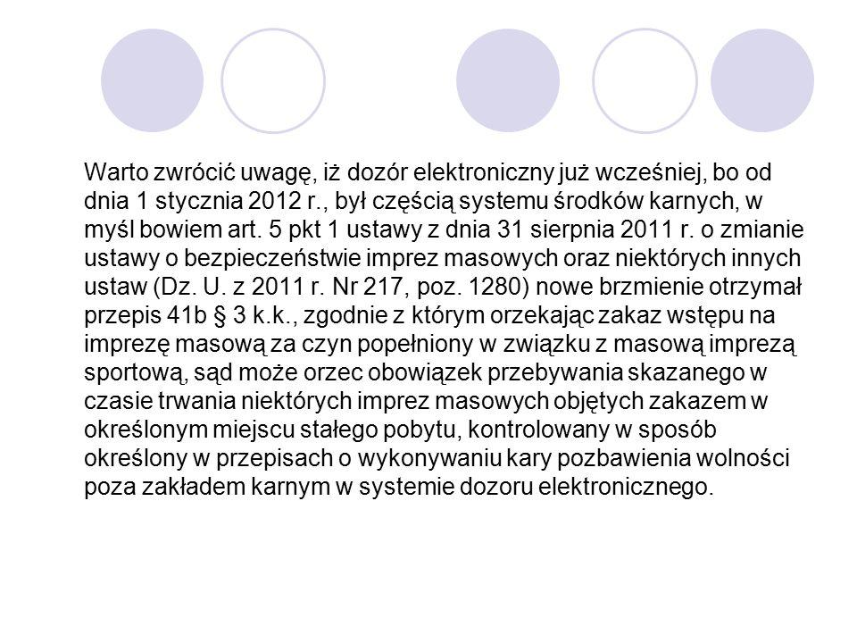 Warto zwrócić uwagę, iż dozór elektroniczny już wcześniej, bo od dnia 1 stycznia 2012 r., był częścią systemu środków karnych, w myśl bowiem art. 5 pk