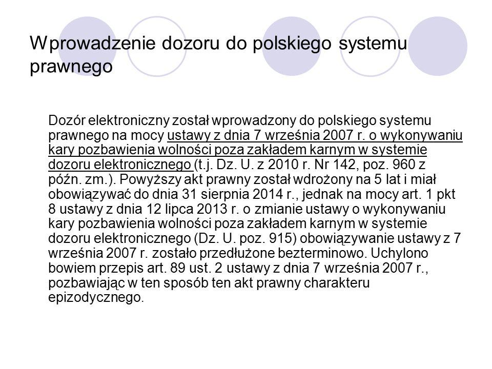 Wprowadzenie dozoru do polskiego systemu prawnego Dozór elektroniczny został wprowadzony do polskiego systemu prawnego na mocy ustawy z dnia 7 września 2007 r.