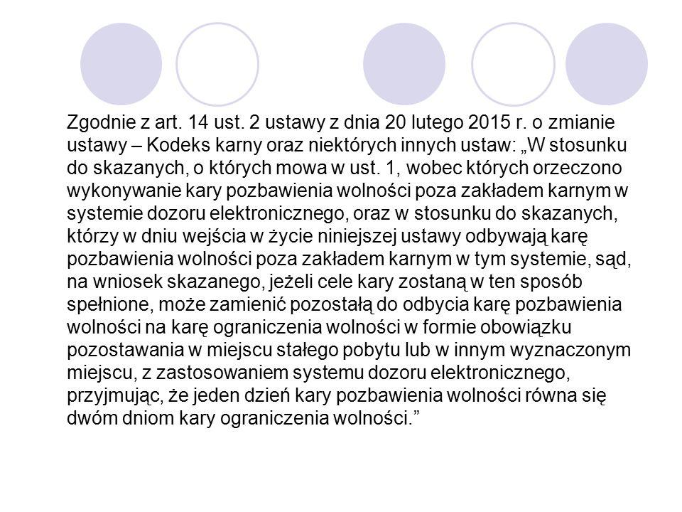 """Zgodnie z art. 14 ust. 2 ustawy z dnia 20 lutego 2015 r. o zmianie ustawy – Kodeks karny oraz niektórych innych ustaw: """"W stosunku do skazanych, o któ"""