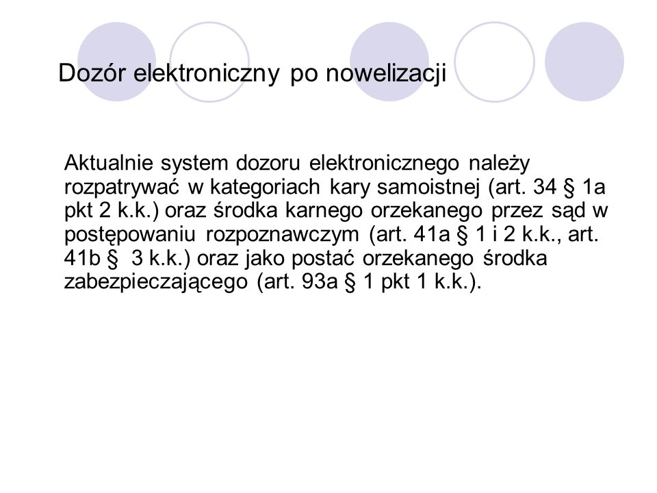 Dozór elektroniczny po nowelizacji Aktualnie system dozoru elektronicznego należy rozpatrywać w kategoriach kary samoistnej (art. 34 § 1a pkt 2 k.k.)