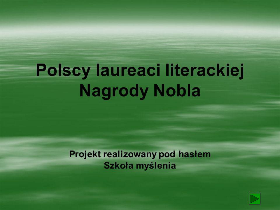 Polscy laureaci literackiej Nagrody Nobla Projekt realizowany pod hasłem Szkoła myślenia