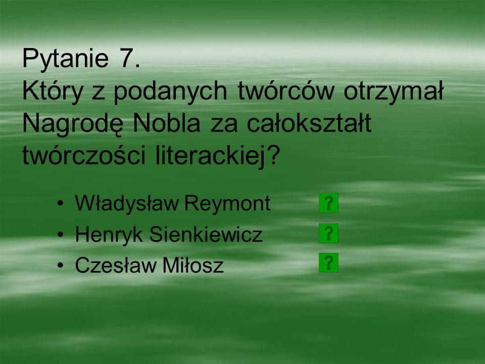 Pytanie 6. W którym roku Nagrodę Nobla otrzymał Władysław Reymont? 1924 1967 1996