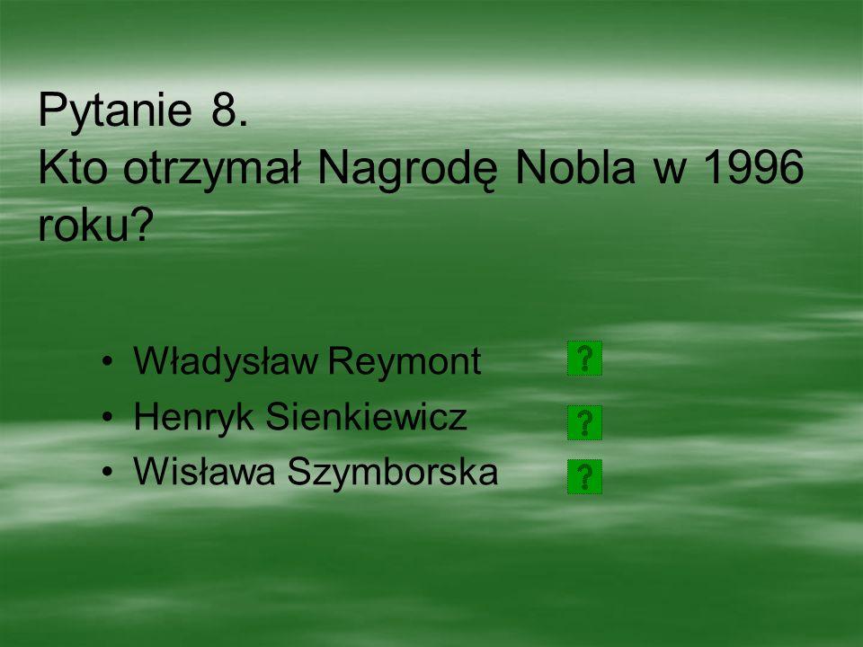 Pytanie 7.Który z podanych twórców otrzymał Nagrodę Nobla za całokształt twórczości literackiej.