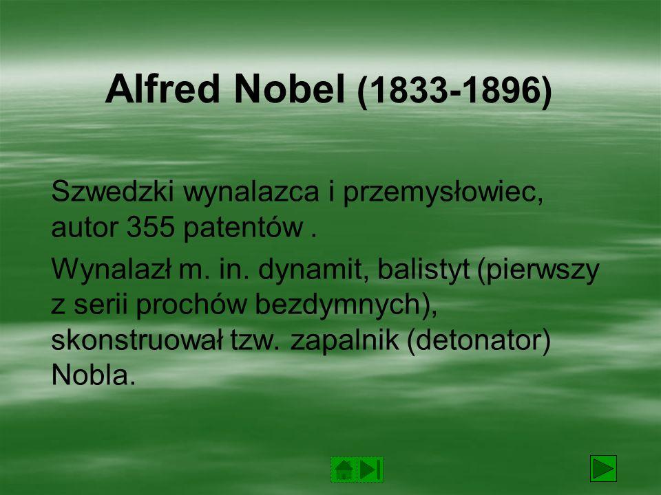 Alfred Nobel (1833-1896) Szwedzki wynalazca i przemysłowiec, autor 355 patentów.