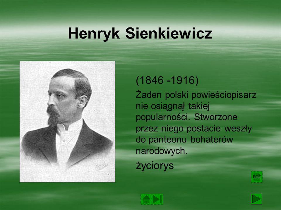 Henryk Sienkiewicz (1846 -1916) Żaden polski powieściopisarz nie osiągnął takiej popularności.