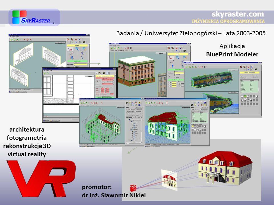 Badania / Uniwersytet Zielonogórski – Lata 2003-2005 Aplikacja BluePrint Modeler architektura fotogrametria rekonstrukcje 3D virtual reality promotor: dr inż.