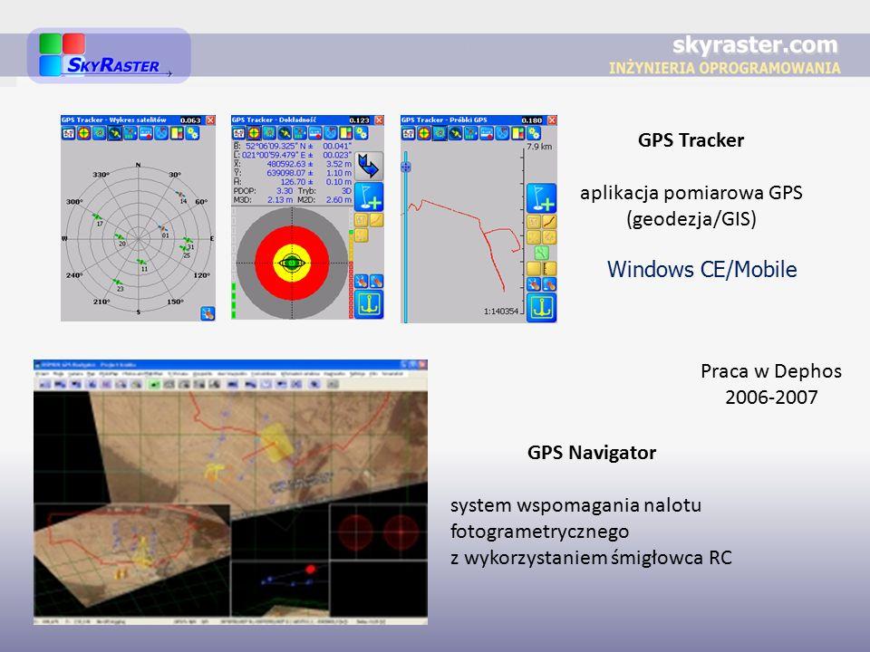 Praca w Dephos 2006-2007 GPS Navigator system wspomagania nalotu fotogrametrycznego z wykorzystaniem śmigłowca RC GPS Tracker aplikacja pomiarowa GPS (geodezja/GIS) Windows CE/Mobile