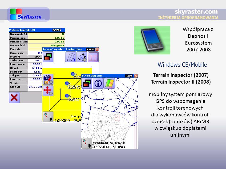 Współpraca z Dephos i Eurosystem 2007-2008 mobilny system pomiarowy GPS do wspomagania kontroli terenowych dla wykonawców kontroli działek (rolników) ARiMR w związku z dopłatami unijnymi Terrain Inspector (2007) Terrain Inspector II (2008) Windows CE/Mobile
