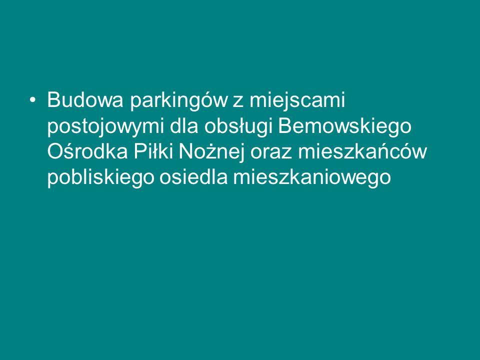 Budowa parkingów z miejscami postojowymi dla obsługi Bemowskiego Ośrodka Piłki Nożnej oraz mieszkańców pobliskiego osiedla mieszkaniowego
