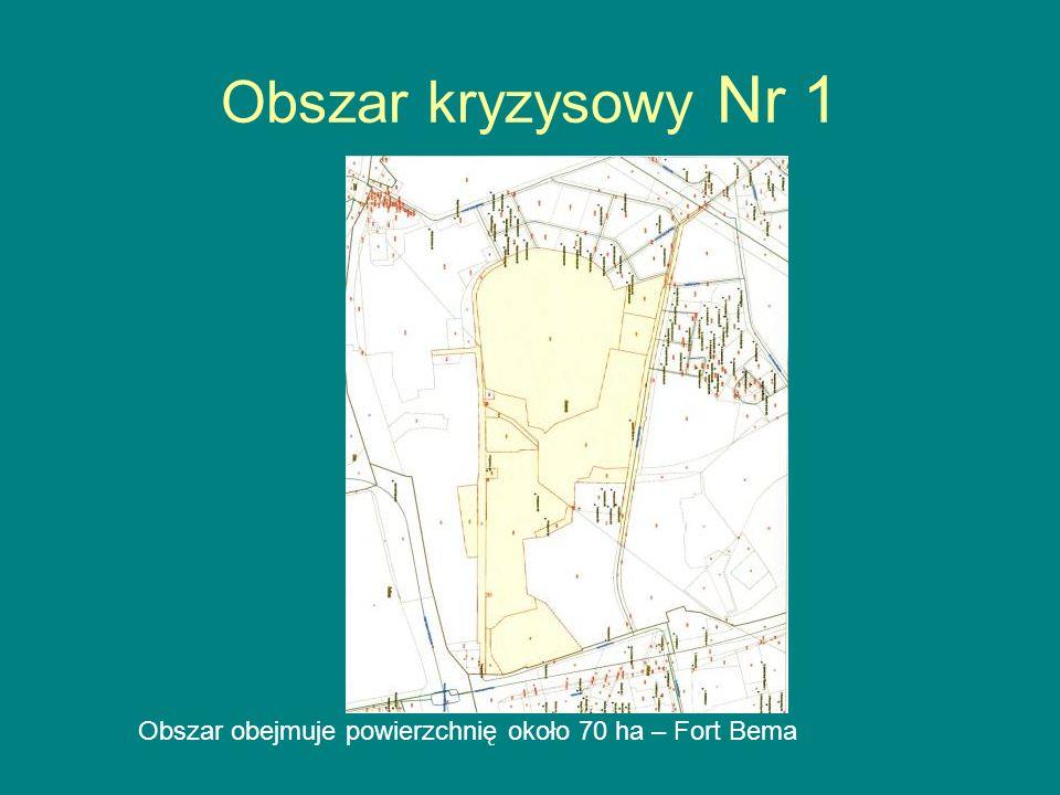 Obszar kryzysowy Nr 1 Obszar obejmuje powierzchnię około 70 ha – Fort Bema