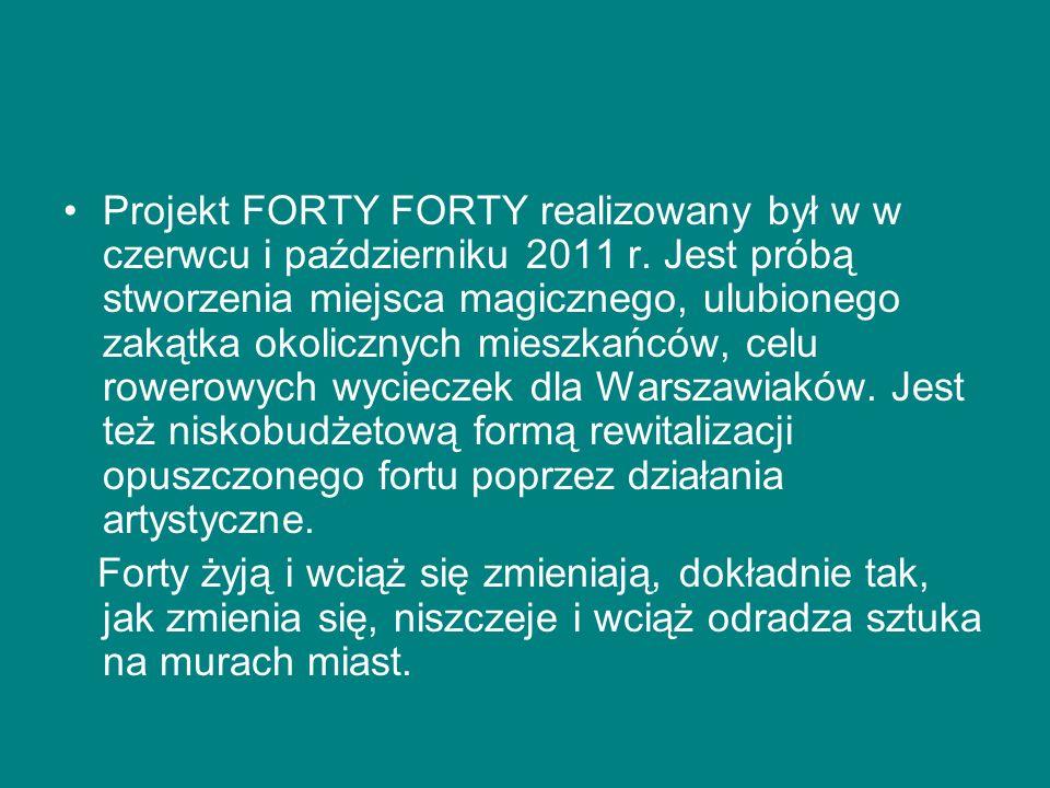 Projekt FORTY FORTY realizowany był w w czerwcu i październiku 2011 r.