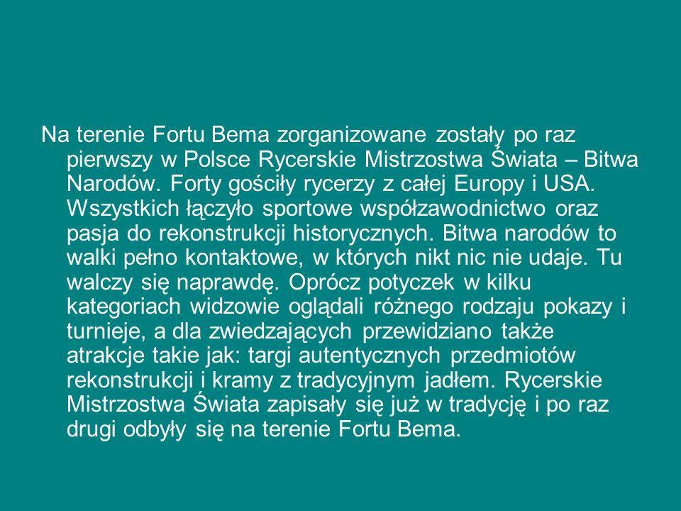 Na terenie Fortu Bema zorganizowane zostały po raz pierwszy w Polsce Rycerskie Mistrzostwa Świata – Bitwa Narodów.