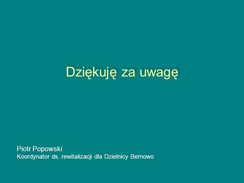 Dziękuję za uwagę Piotr Popowski Koordynator ds. rewitalizacji dla Dzielnicy Bemowo