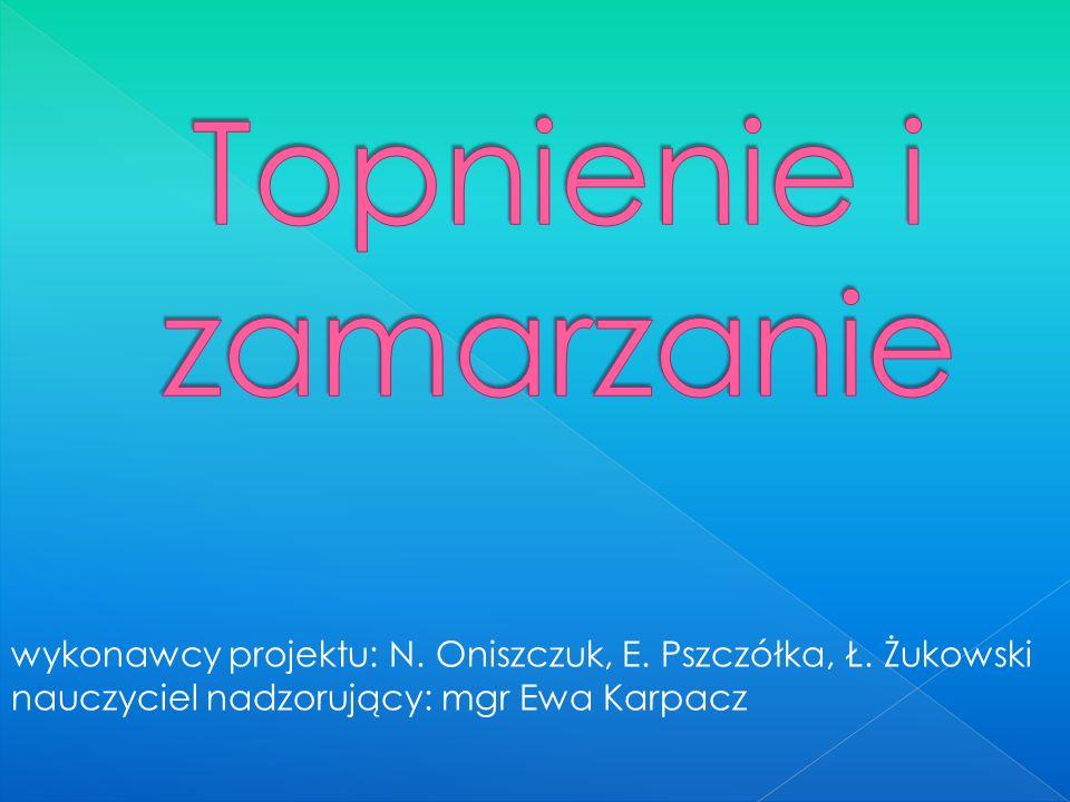 wykonawcy projektu: N. Oniszczuk, E. Pszczółka, Ł. Żukowski nauczyciel nadzorujący: mgr Ewa Karpacz