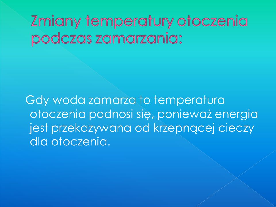 Gdy woda zamarza to temperatura otoczenia podnosi się, ponieważ energia jest przekazywana od krzepnącej cieczy dla otoczenia.