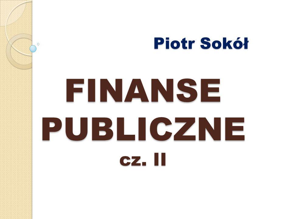Piotr Sokół FINANSE PUBLICZNE cz. II Piotr Sokół FINANSE PUBLICZNE cz. II