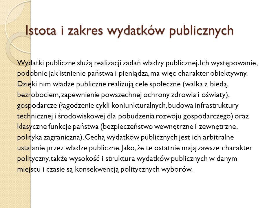 Istota i zakres wydatków publicznych Istota i zakres wydatków publicznych Wydatki publiczne służą realizacji zadań władzy publicznej.