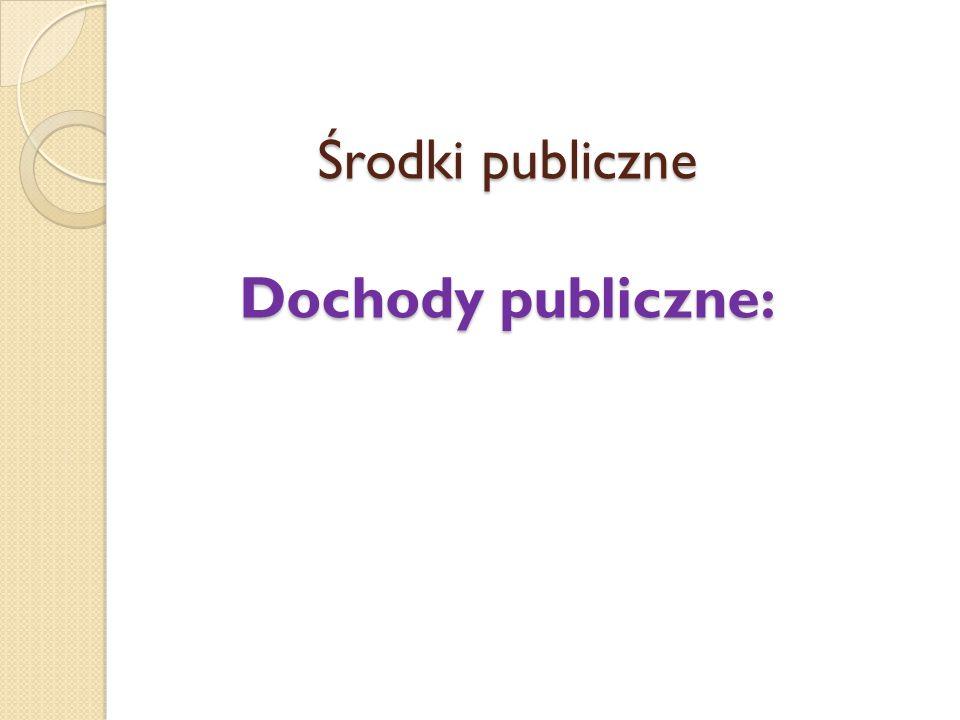 Środki publiczne Dochody publiczne :
