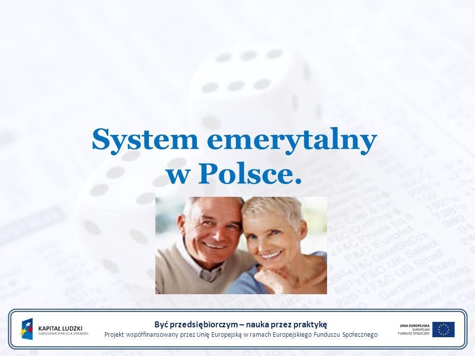 System emerytalny w Polsce. Być przedsiębiorczym – nauka przez praktykę Projekt współfinansowany przez Unię Europejską w ramach Europejskiego Funduszu