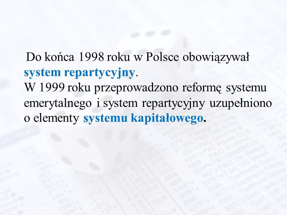 Do końca 1998 roku w Polsce obowiązywał system repartycyjny. W 1999 roku przeprowadzono reformę systemu emerytalnego i system repartycyjny uzupełniono