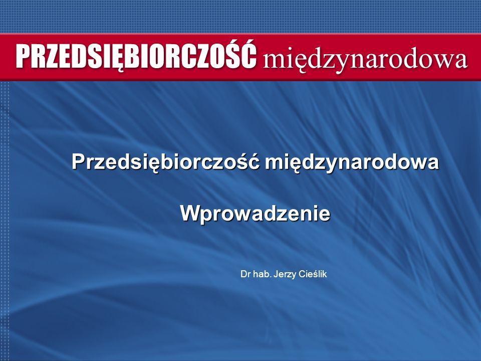 Przedsiębiorczość międzynarodowa Wprowadzenie Dr hab. Jerzy Cieślik