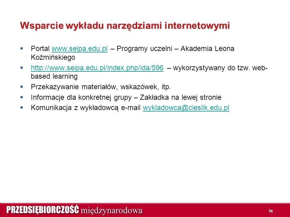 16 Wsparcie wykładu narzędziami internetowymi  Portal www.seipa.edu.pl – Programy uczelni – Akademia Leona Koźmińskiegowww.seipa.edu.pl  http://www.seipa.edu.pl/index.php/ida/596 – wykorzystywany do tzw.