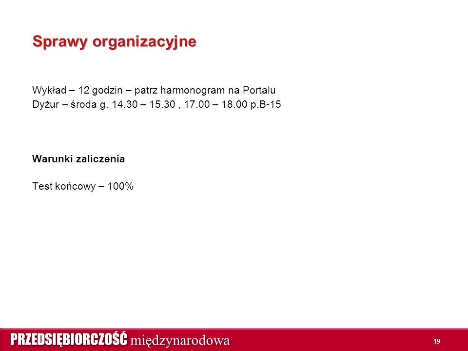 19 Sprawy organizacyjne Wykład – 12 godzin – patrz harmonogram na Portalu Dyżur – środa g.