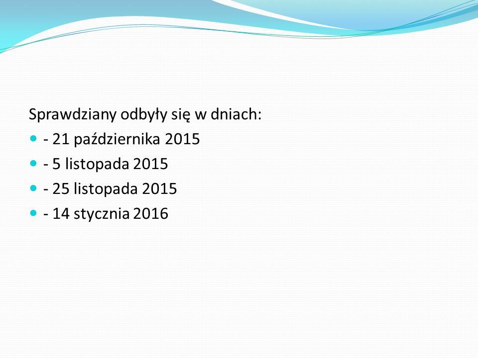 Sprawdziany odbyły się w dniach: - 21 października 2015 - 5 listopada 2015 - 25 listopada 2015 - 14 stycznia 2016