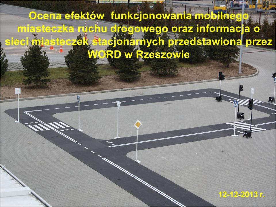 Ocena efektów funkcjonowania mobilnego miasteczka ruchu drogowego oraz informacja o sieci miasteczek stacjonarnych przedstawiona przez WORD w Rzeszowie 12-12-2013 r.