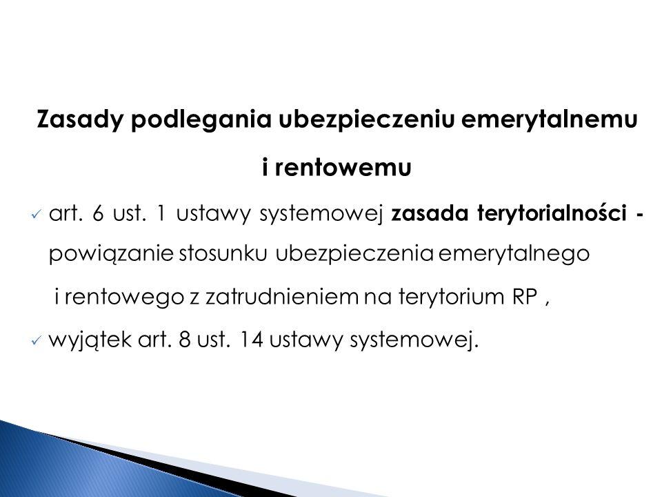 Zasady podlegania ubezpieczeniu emerytalnemu i rentowemu art. 6 ust. 1 ustawy systemowej zasada terytorialności - powiązanie stosunku ubezpieczenia em