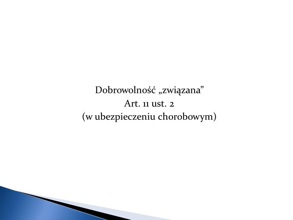 """Dobrowolność """"związana"""" Art. 11 ust. 2 (w ubezpieczeniu chorobowym)"""