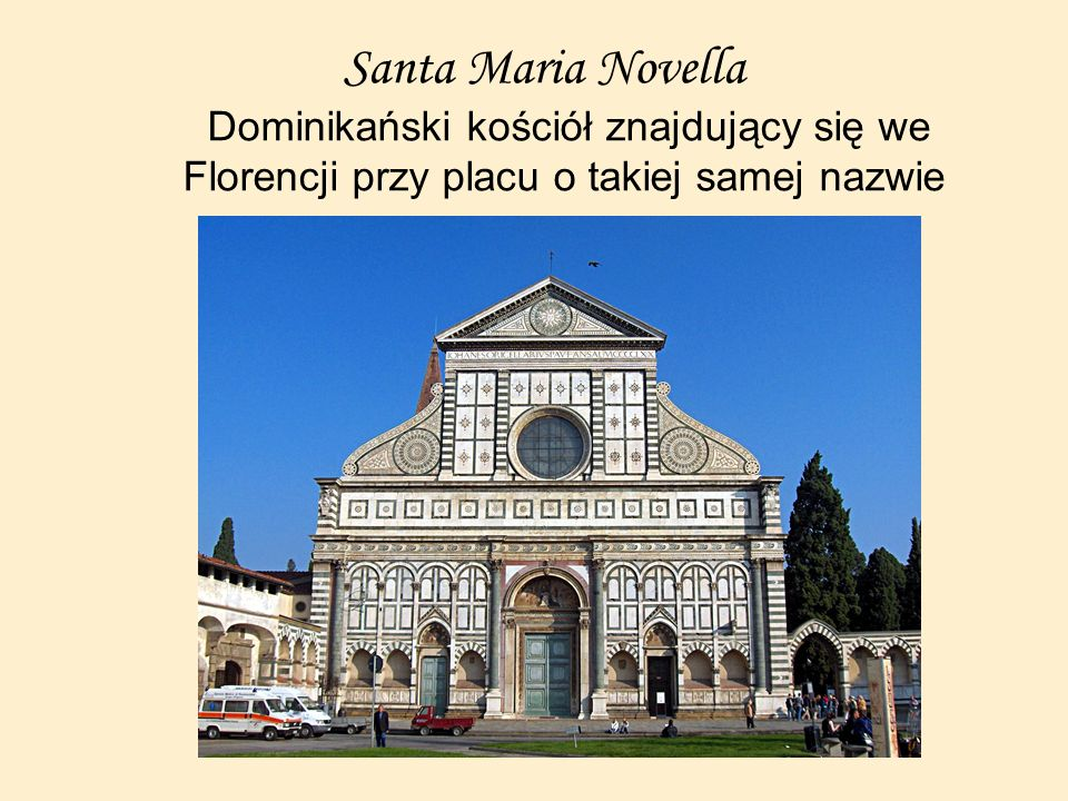Santa Maria Novella Dominikański kościół znajdujący się we Florencji przy placu o takiej samej nazwie