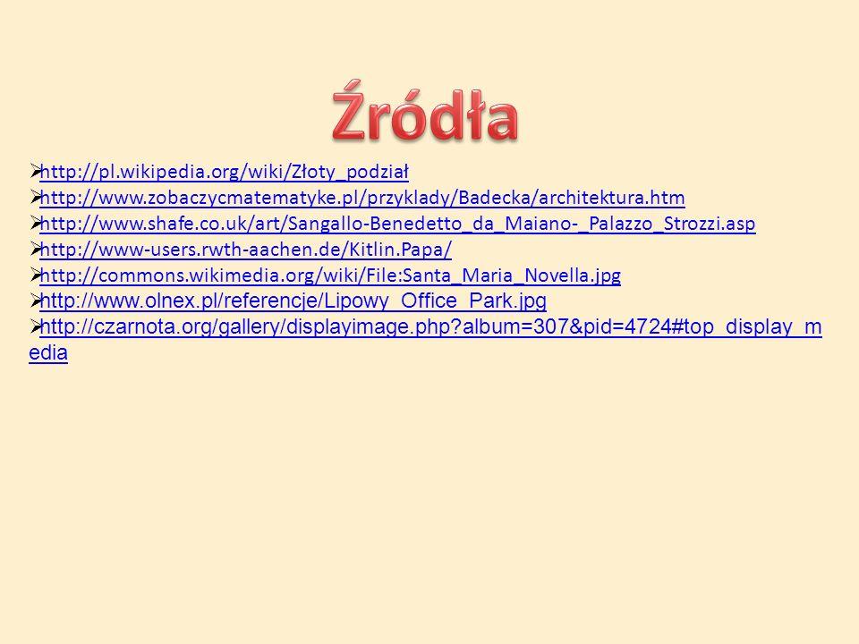  http://pl.wikipedia.org/wiki/Złoty_podział http://pl.wikipedia.org/wiki/Złoty_podział  http://www.zobaczycmatematyke.pl/przyklady/Badecka/architekt