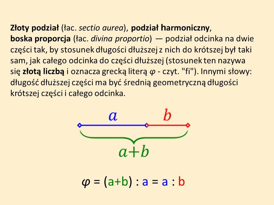 Złoty podział (łac.sectio aurea), podział h armoniczny, boska proporcja (łac.