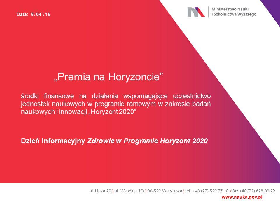 """""""Premia na Horyzoncie środki finansowe na działania wspomagające uczestnictwo jednostek naukowych w programie ramowym w zakresie badań naukowych i innowacji """"Horyzont 2020 Dzień Informacyjny Zdrowie w Programie Horyzont 2020 ul."""