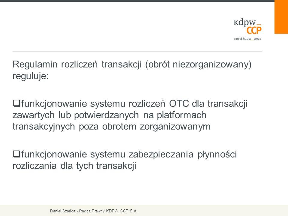 Regulamin rozliczeń transakcji (obrót niezorganizowany) reguluje:  funkcjonowanie systemu rozliczeń OTC dla transakcji zawartych lub potwierdzanych n