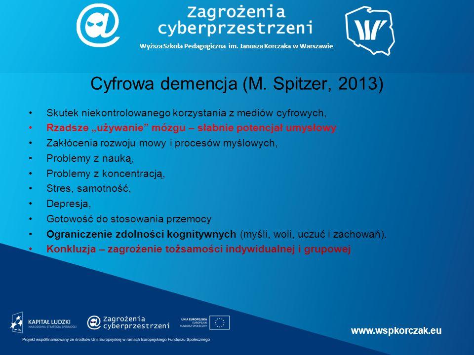 www.wspkorczak.eu Wyższa Szkoła Pedagogiczna im. Janusza Korczaka w Warszawie Cyfrowa demencja (M.