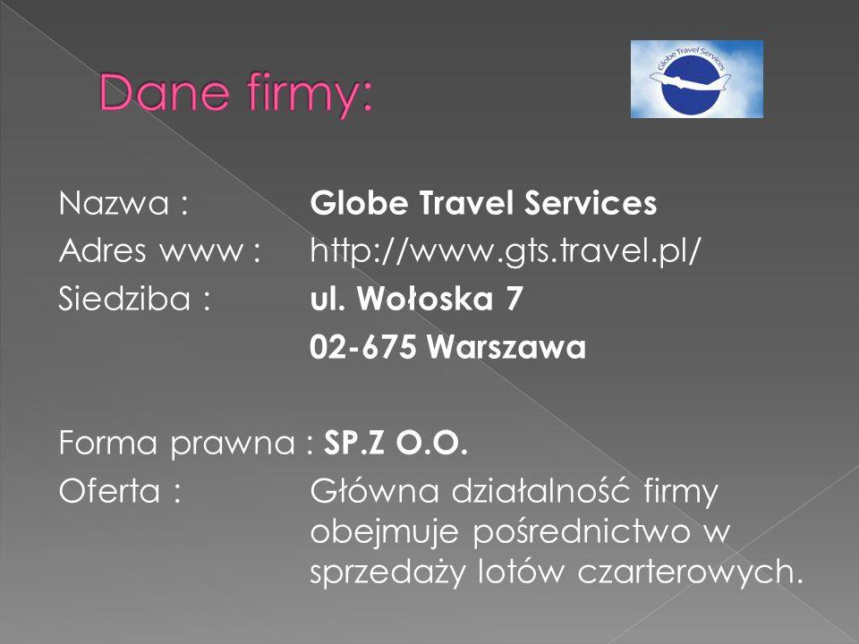 Nazwa : Globe Travel Services Adres www : http://www.gts.travel.pl/ Siedziba : ul. Wołoska 7 02-675 Warszawa Forma prawna : SP.Z O.O. Oferta : Główna