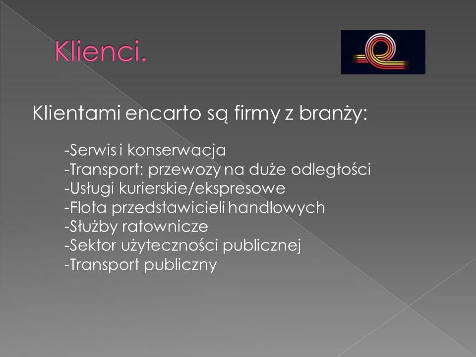 Klientami encarto są firmy z branży: -Serwis i konserwacja -Transport: przewozy na duże odległości -Usługi kurierskie/ekspresowe -Flota przedstawiciel