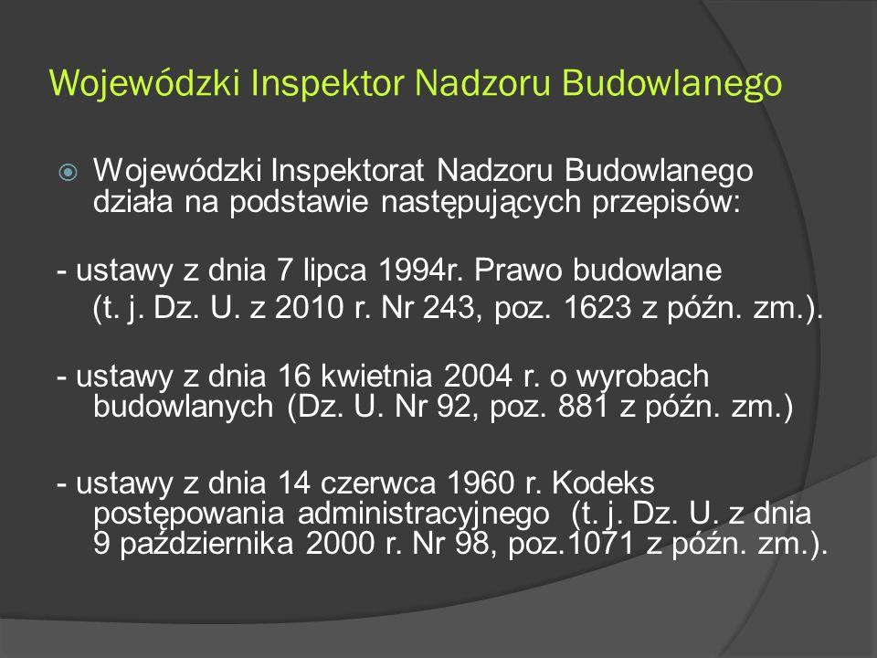 Wojewódzki Inspektor Nadzoru Budowlanego  Wojewódzki Inspektorat Nadzoru Budowlanego działa na podstawie następujących przepisów: - ustawy z dnia 7 lipca 1994r.