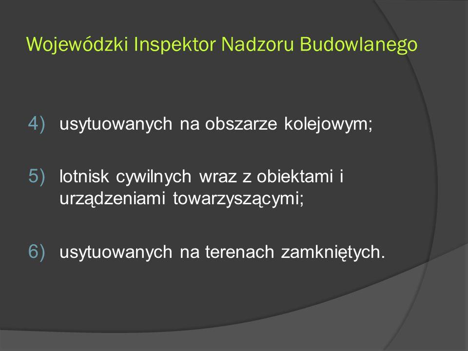 Wojewódzki Inspektor Nadzoru Budowlanego 4) usytuowanych na obszarze kolejowym; 5) lotnisk cywilnych wraz z obiektami i urządzeniami towarzyszącymi; 6) usytuowanych na terenach zamkniętych.