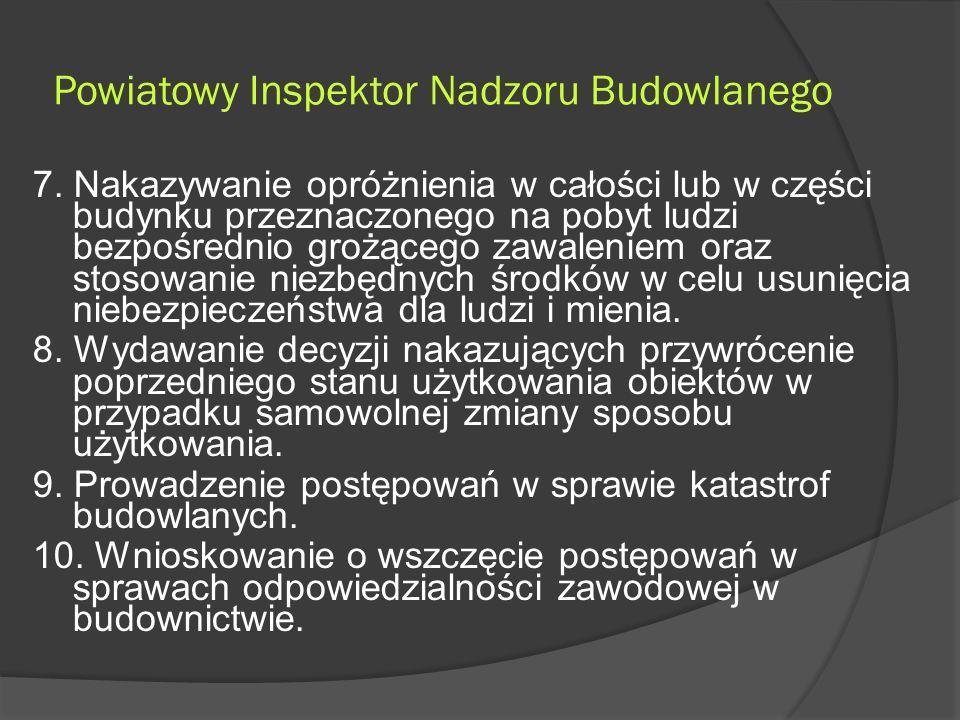 Powiatowy Inspektor Nadzoru Budowlanego 7.