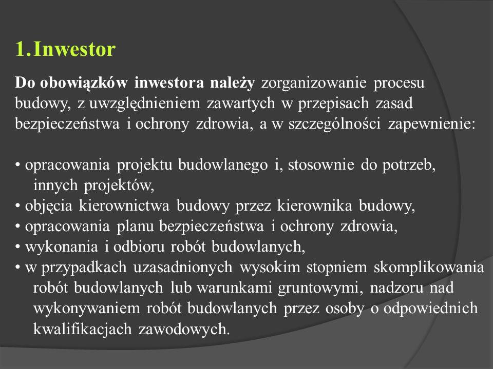 1. 1.Inwestor Do obowiązków inwestora należy zorganizowanie procesu budowy, z uwzględnieniem zawartych w przepisach zasad bezpieczeństwa i ochrony zdr