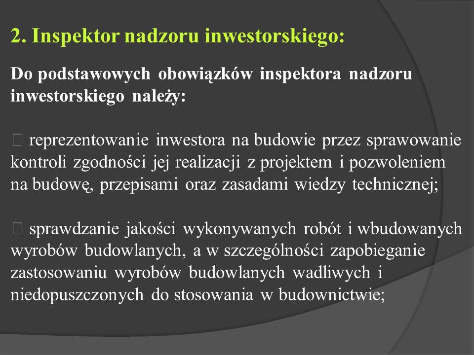 2. Inspektor nadzoru inwestorskiego: Do podstawowych obowiązków inspektora nadzoru inwestorskiego należy:  reprezentowanie inwestora na budowie przez